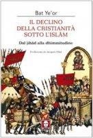 Il declino della cristianità sotto l'Islam. Dalla Jihad alla dhimmitudine - Ye'or Bat