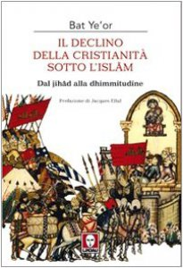 Copertina di 'Il declino della cristianità sotto l'Islam. Dalla Jihad alla dhimmitudine'