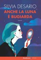 Anche la luna è bugiarda - Desario Silvia