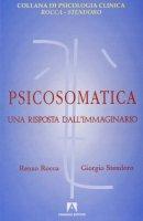 Psicosomatica. Una risposta all'immaginario - Rocca Renzo, Stendoro Giorgio