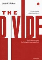The divide. Guida per risolvere la disuguaglianza globale - Hickel Jason