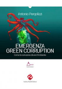 Copertina di 'Emergenza green corruption. Come la corruzione divora l'ambiente'