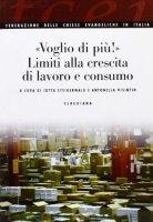 """""""Voglio di più!"""" Limiti alla crescita di lavoro e consumo - Jutta Steigerwald e Antonella Visintin"""