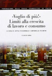 """Copertina di '""""Voglio di più!"""" Limiti alla crescita di lavoro e consumo'"""