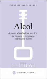 Copertina di 'Alcol. Il punto di vista di un medico: tra piacere e benessere, sicurezza e salute'