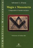 Magia e massoneria. Comprendere il mondo iniziatico - D'Ascia Salvatore Luca