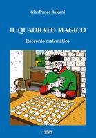 Il quadrato magico. Racconto matematico - Baleani Gianfranco