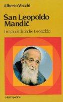 San Leopoldo Mandic. I miracoli di padre Leopoldo - Vecchi Alberto