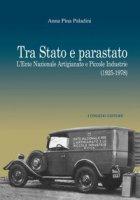 Tra Stato e parastato. L'Ente Nazionale Artigianato e Piccole Industrie (1925-1978) - Paladini Anna Pina