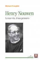 Henri Nouwen. La sua vita, il suo pensiero - Michael O'Laughlin