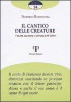 Il Cantico delle creature. Fedeltà alla terra e salvezza dell'uomo - Federico Battistutta