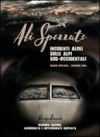 Ali spezzate. Incidenti aerei sulle Alpi sud-occidentali - Costagli Sergio, Unia Gerardo