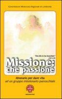 Missione: che passione. Itinerario per dare vita ad un gruppo missionario parrocchiale - Commissione Missionaria Regionale di Lombardia