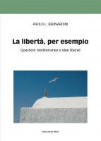 La libertà, per esempio - Paolo Luca Bernardini