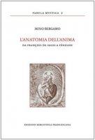L' anatomia dell'anima. Da François de Sales a Fénélon - Bergamo Mino