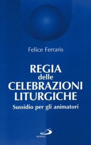 Copertina di 'Regia delle celebrazioni liturgiche. Sussidio per gli animatori'