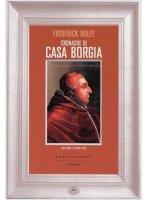 Cronache di casa Borgia - Frederick Rolfe