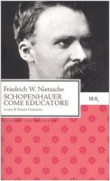 Schopenhauer come educatore - Nietzsche Friedrich