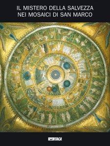 Copertina di 'Il mistero della salvezza nei mosaici di San Marco. Catalogo della mostra (2005)'
