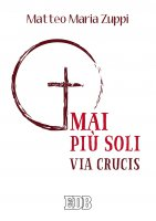 Mai più soli. Via Crucis - Matteo Maria Zuppi