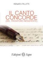 Il canto concorde (del trovatore inesistente) - Renato Pilutti