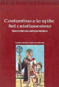 Copertina di 'Costantino e le sfide del cristianesimo. Tracce per una difficile ricerca'