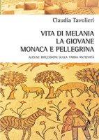 Vita di Melania la giovane, monaca e pellegrina. Alcune riflessioni sulla tarda antichità - Tavolieri Claudia