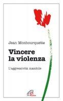 Vincere la violenza - Jean Monbourquette