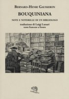 Bouquiniana. Note e noterelle di un bibliologo. Testo francese a fronte - Gausseron Bernard-Henri