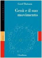 Gesù e il suo movimento. Storia sociale di una rivoluzione di valori dell'opera - Theissen Gerd