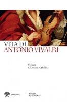 Venezia e il prete col violino. Vita di Antonio Vivaldi - Formichetti Gianfranco
