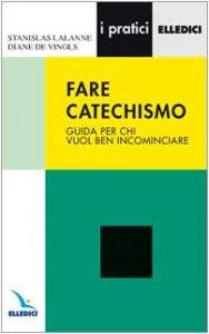 Copertina di 'Fare catechismo. Guida per chi vuol bene incominciare'