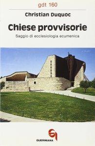 Copertina di 'Chiese provvisorie. Saggio di ecclesiologia ecumenica (gdt 160)'
