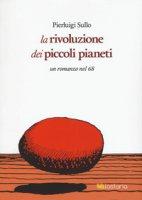 La rivoluzione dei piccoli pianeti. Un romanzo nel '68 - Sullo Pierluigi