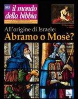 All'origine di Israele Abramo o Mosé? - AA. VV.