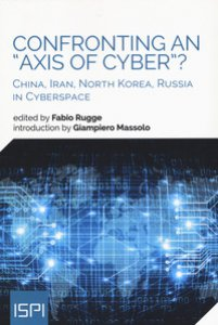 Copertina di 'Confronting an «axis of cyber»? China, Iran, North Korea, Russia in cyberspace'
