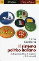 Il sistema politico italiano. Radiografia politica di un paese e delle sue crisi - Guarnieri Carlo