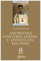 Amorevole contemplazione e apostolato fecondo. Testo francese a fronte - Foucauld Charles de