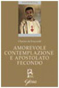 Copertina di 'Amorevole contemplazione e apostolato fecondo. Testo francese a fronte'