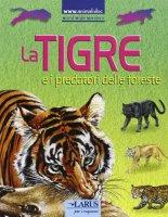 La tigre e i predatori delle foreste
