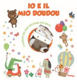Copertina di 'Io e il mio Doudou. L'album dei miei ricordi più belli. Ediz. a colori. Con Giocattolo morbido'