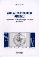 Manuale di pedagogia generale. Fondamenti di una pedagogia culturale dell'anima - Pollo Mario