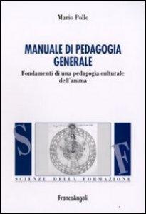 Copertina di 'Manuale di pedagogia generale. Fondamenti di una pedagogia culturale dell'anima'