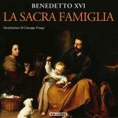 La Sacra Famiglia - Benedetto XVI Benedetto XVI