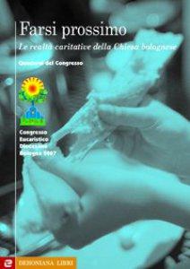 Copertina di 'Farsi prossimo. Le realtà caritative della Chiesa bolognese'