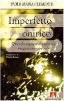 Imperfetto onirico. Quando sognare diventa un viaggio consapevole - Clemente Paolo M.