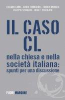 Caso CL nella Chiesa e nella societ� italiana. Spunti per una discussione (Il)