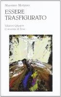 Essere trasfigurato. Una lettura teologica dell'opera di William Congdon - Morasso Massimo