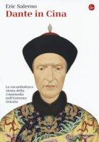 Dante in Cina. La rocambolesca storia della «Commedia» nell'Estremo Oriente - Salerno Eric