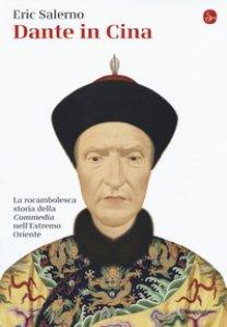 Copertina di 'Dante in Cina. La rocambolesca storia della «Commedia» nell'Estremo Oriente'